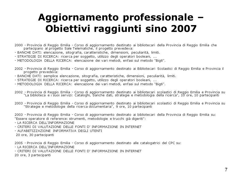 7 Aggiornamento professionale – Obiettivi raggiunti sino 2007 2000 - Provincia di Reggio Emilia - Corso di aggiornamento destinato ai bibliotecari del