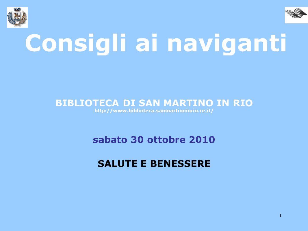 1 Consigli ai naviganti BIBLIOTECA DI SAN MARTINO IN RIO http://www.biblioteca.sanmartinoinrio.re.it/ sabato 30 ottobre 2010 SALUTE E BENESSERE