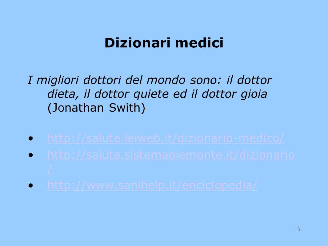 3 Dizionari medici I migliori dottori del mondo sono: il dottor dieta, il dottor quiete ed il dottor gioia (Jonathan Swith) http://salute.leiweb.it/di