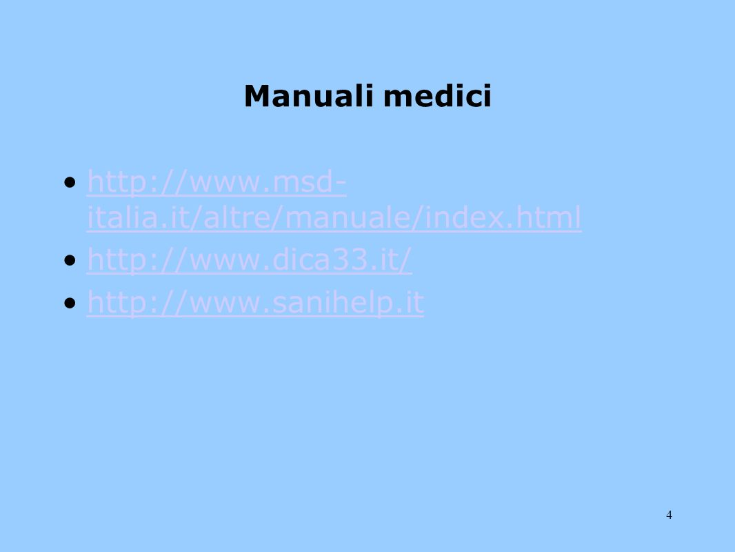 4 Manuali medici http://www.msd- italia.it/altre/manuale/index.htmlhttp://www.msd- italia.it/altre/manuale/index.html http://www.dica33.it/ http://www.sanihelp.it