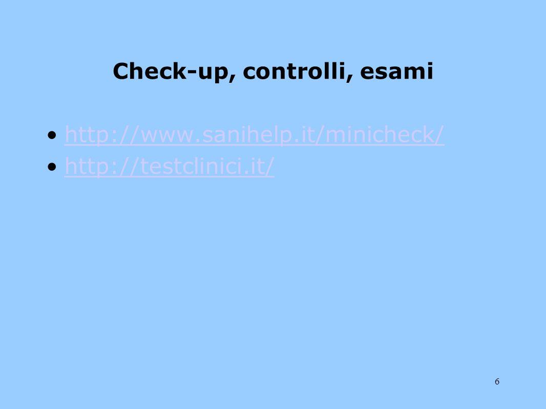 6 Check-up, controlli, esami http://www.sanihelp.it/minicheck/ http://testclinici.it/