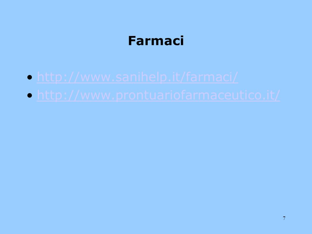 7 Farmaci http://www.sanihelp.it/farmaci/ http://www.prontuariofarmaceutico.it/