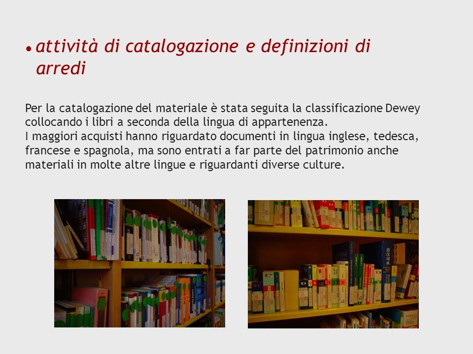 attività di catalogazione e definizioni di arredi Per la catalogazione del materiale è stata seguita la classificazione Dewey collocando i libri a sec