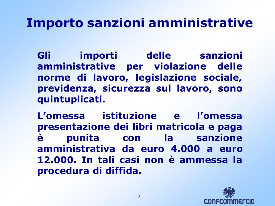 2 Importo sanzioni amministrative Gli importi delle sanzioni amministrative per violazione delle norme di lavoro, legislazione sociale, previdenza, sicurezza sul lavoro, sono quintuplicati.
