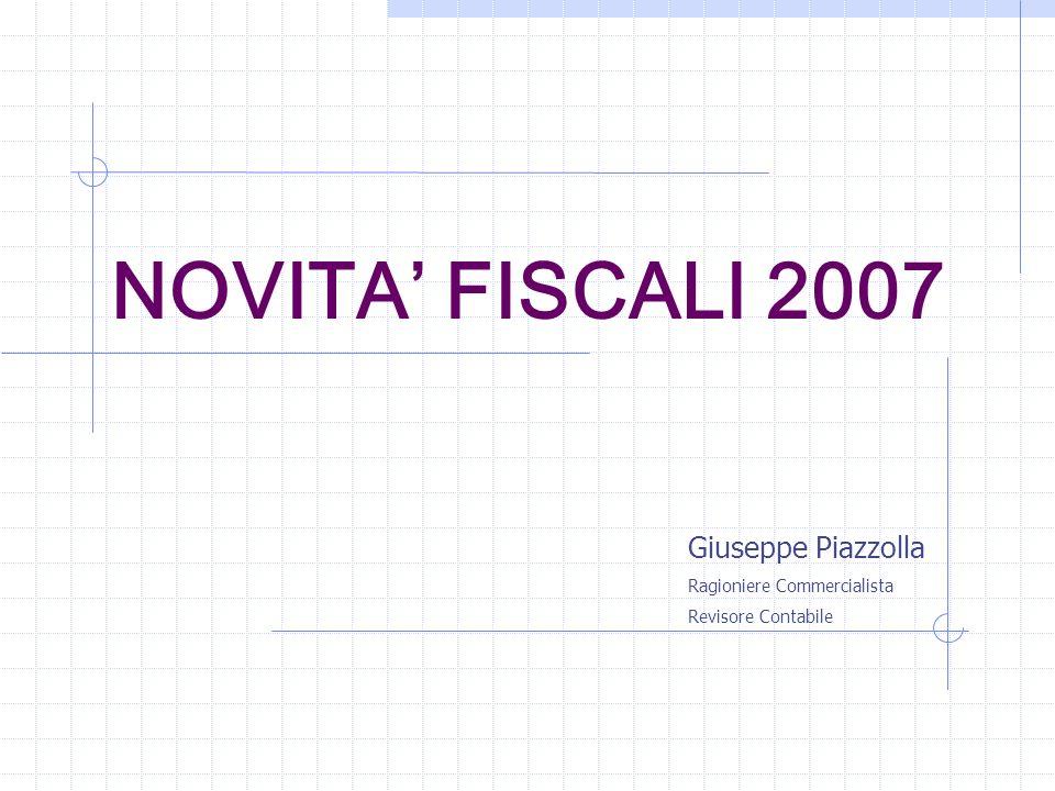 NOVITA FISCALI 2007 Giuseppe Piazzolla Ragioniere Commercialista Revisore Contabile