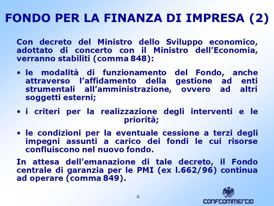 5 FONDO PER LA FINANZA DI IMPRESA (1) Viene istituito, presso il Ministero dello Sviluppo economico, il Fondo per la Finanza di impresa, in cui conflu