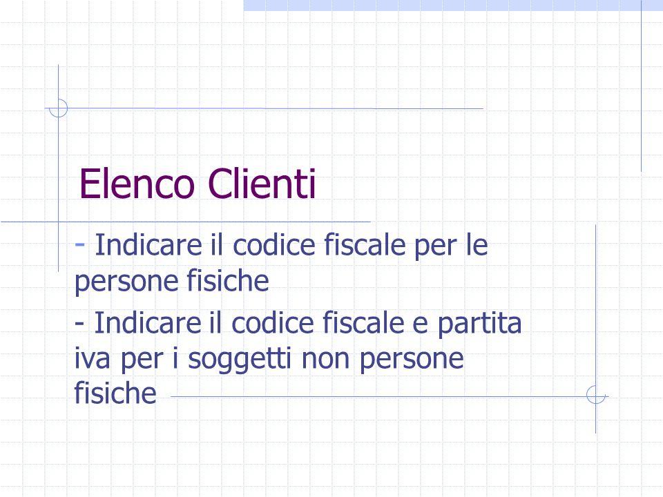 Elenco Clienti - Indicare il codice fiscale per le persone fisiche - Indicare il codice fiscale e partita iva per i soggetti non persone fisiche
