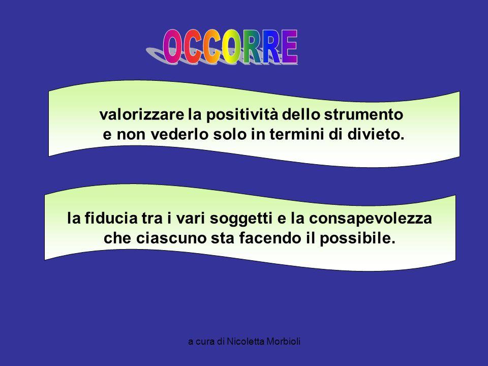 a cura di Nicoletta Morbioli valorizzare la positività dello strumento e non vederlo solo in termini di divieto. la fiducia tra i vari soggetti e la c