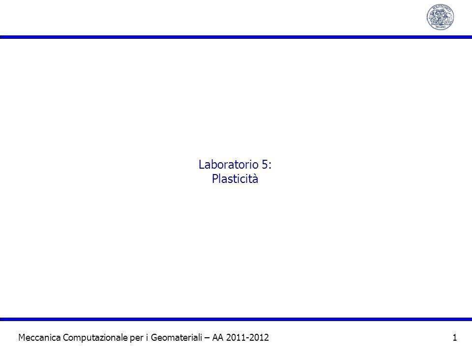 Meccanica Computazionale per i Geomateriali – AA 2011-2012 1 Laboratorio 5: Plasticità