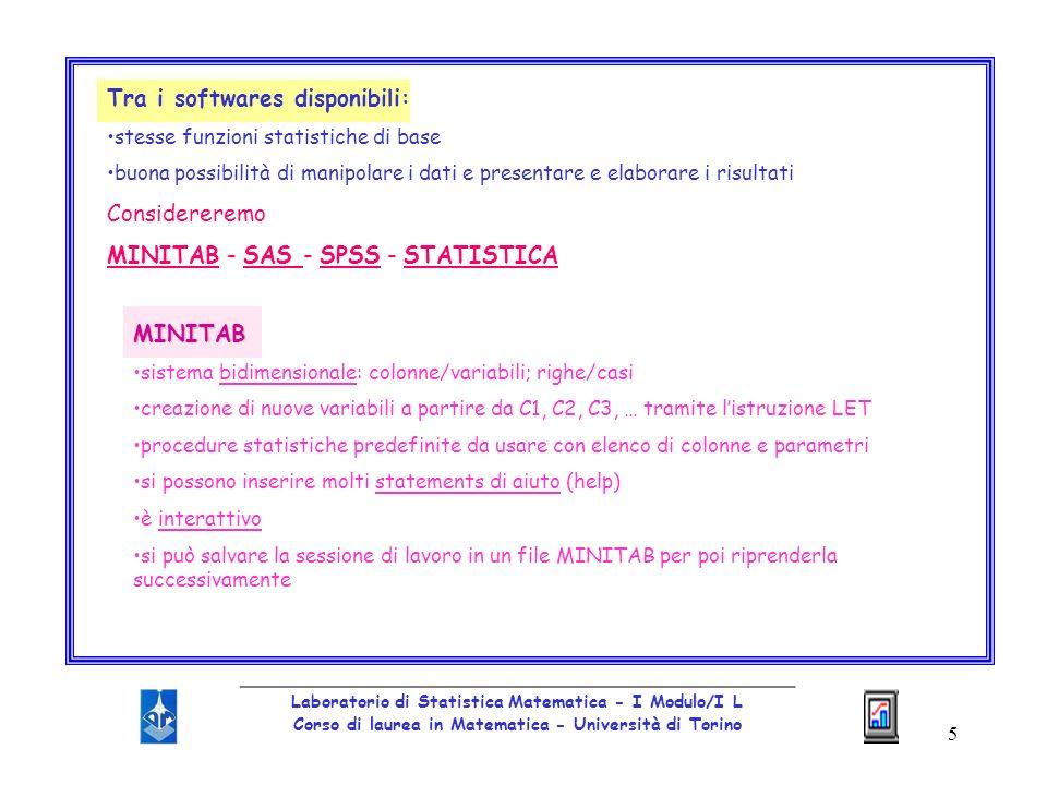 6 _________________________________________________ Laboratorio di Statistica Matematica - I Modulo/I L Corso di laurea in Matematica - Università di Torino Disponibile per workstations e per PC Grande flessibilità + vasta libreria di procedure statistiche di alto livello Usa un metodo proprio per denominare gli insiemi di dati DATA: denomina il file e le variabili in esso Occoroono input di programmazione specifici anche se non particolarmente elaborati Occorre un modulo a parte per le rappresentazioni grafiche Creato per workstations, è disponibile anche per PC Ogni insieme di dati è definito in un data definition statement, che denomina anche le variabili e specifica le colonne in cui vanno collocate Sono disponibili molte procedure statistiche avanzate (p.es.