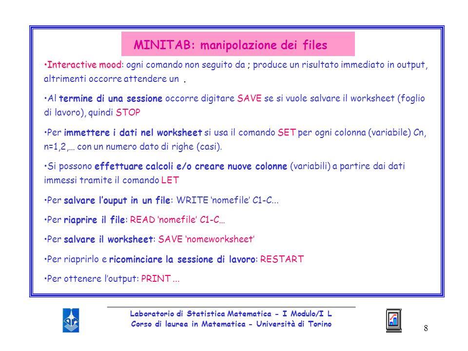 19 _________________________________________________ Laboratorio di Statistica Matematica - I Modulo/I L Corso di laurea in Matematica - Università di Torino STATISTICA: alcune opzioni CALCOLATORE DI PROBABILITA INTERATTIVO CALCOLATORE DI PROBABILITA INTERATTIVO : accessibile da tutte le barre degli strumenti e interattivo; offre unampia gamma di distribuzioni, incluse beta, chi-quadro, gamma, F, logistica, t, Z con piccoli grafici compresi nella finestra di dialogo Modulo BASIC STATISTICS AND TABLES Modulo BASIC STATISTICS AND TABLES: ampia varietà di opzioni per controllare laspetto e il formato delle tabelle; visualizza tra laltro frequenze normali attese, test di Kolmogorov-Smirnov, test del chi-quadro di Pearson; le opzioni grafiche includono istogrammi semplici e categorizzati Modulo MULTIPLE REGRESSION Modulo MULTIPLE REGRESSION : regressione semplice, multipla, stepwise (in avanti, allindietro o a blocchi), gerarchica, non lineare, con o senza intercetta; include una tabella di regressione completa con errori standard ecc.