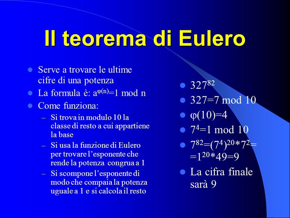 Il teorema di Eulero Serve a trovare le ultime cifre di una potenza La formula è: a (n) =1 mod n Come funziona: – Si trova in modulo 10 la classe di r