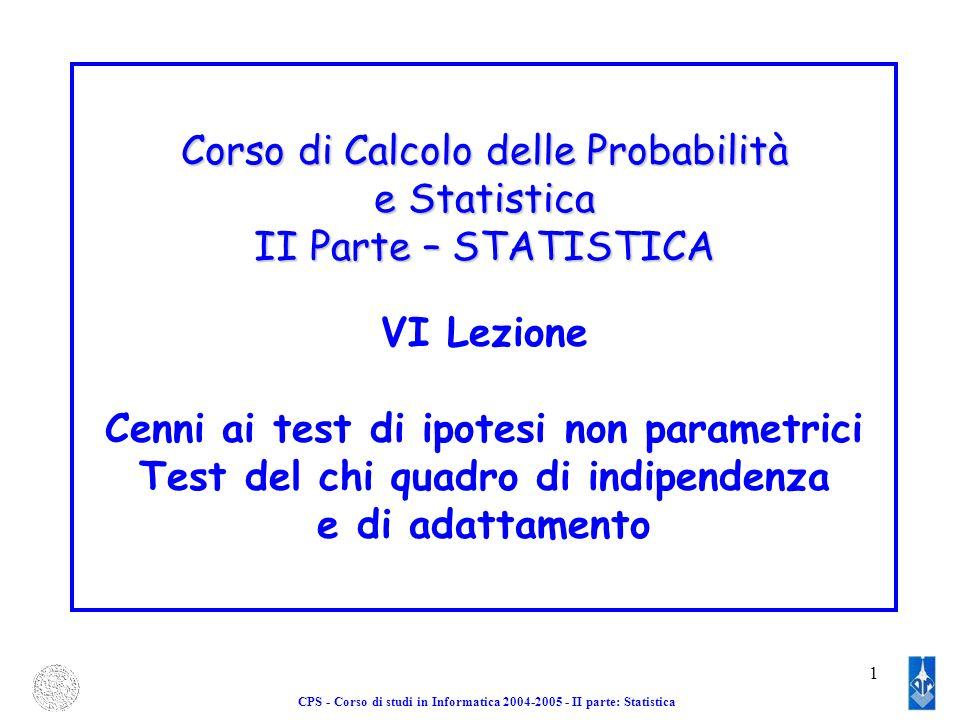 1 CPS - Corso di studi in Informatica 2004-2005 - II parte: Statistica Corso di Calcolo delle Probabilità e Statistica II Parte – STATISTICA VI Lezion