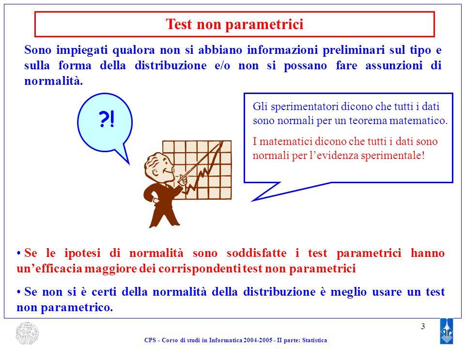 3 Test non parametrici Sono impiegati qualora non si abbiano informazioni preliminari sul tipo e sulla forma della distribuzione e/o non si possano fa