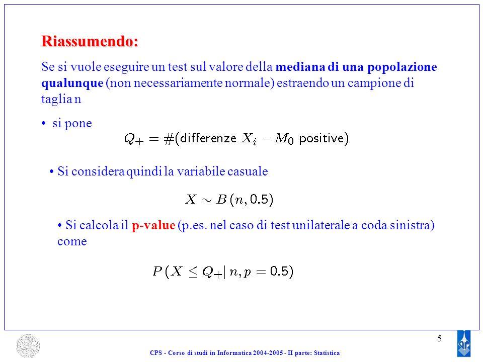 5 Riassumendo: Se si vuole eseguire un test sul valore della mediana di una popolazione qualunque (non necessariamente normale) estraendo un campione