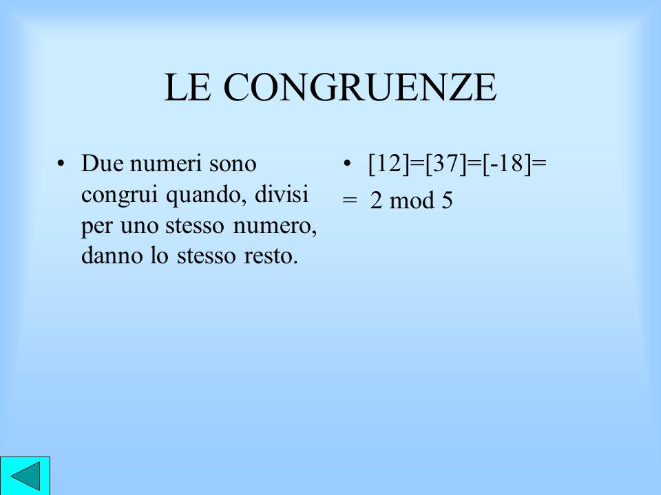 LE CONGRUENZE Due numeri sono congrui quando, divisi per uno stesso numero, danno lo stesso resto.