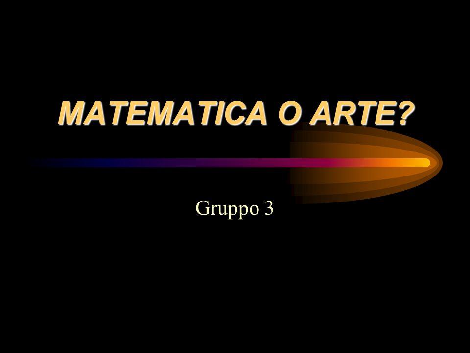 MATEMATICA O ARTE? Gruppo 3