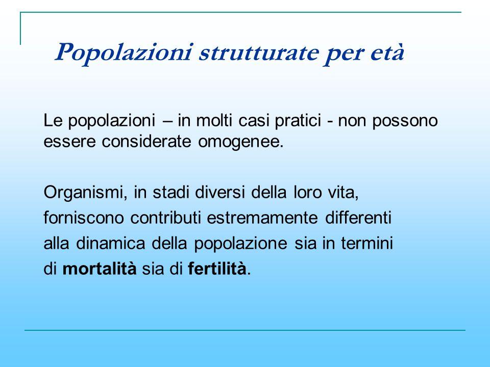 Le popolazioni – in molti casi pratici - non possono essere considerate omogenee. Organismi, in stadi diversi della loro vita, forniscono contributi e