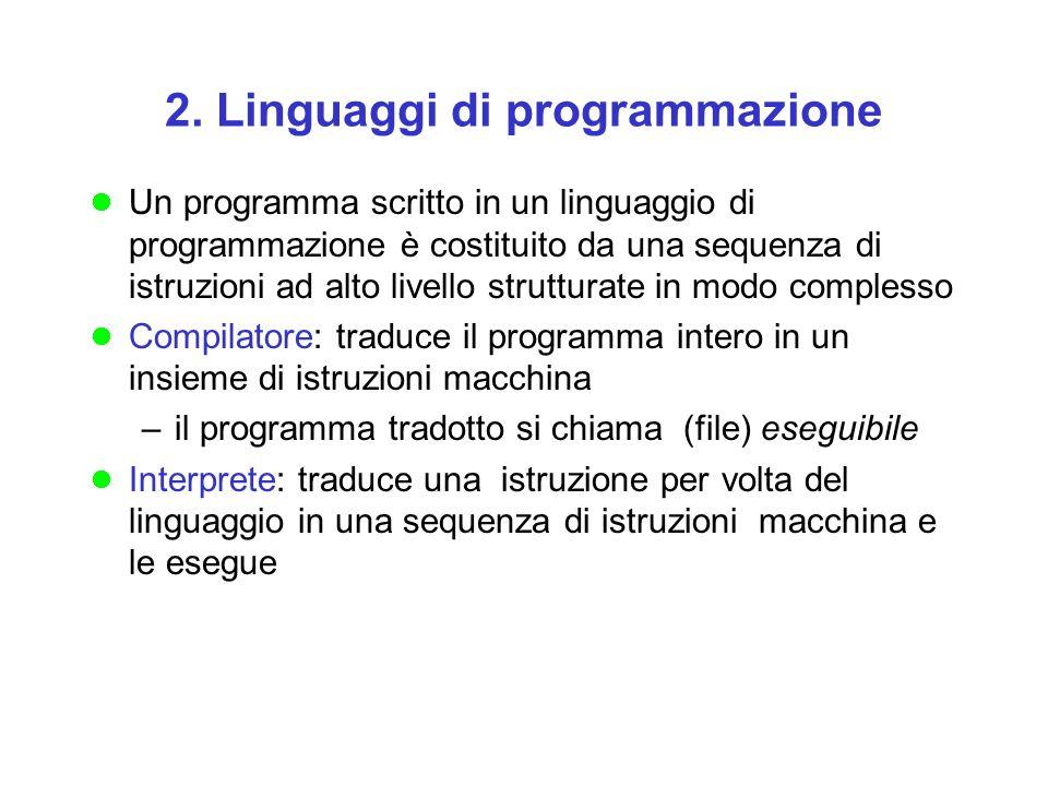 2. Linguaggi di programmazione Un programma scritto in un linguaggio di programmazione è costituito da una sequenza di istruzioni ad alto livello stru