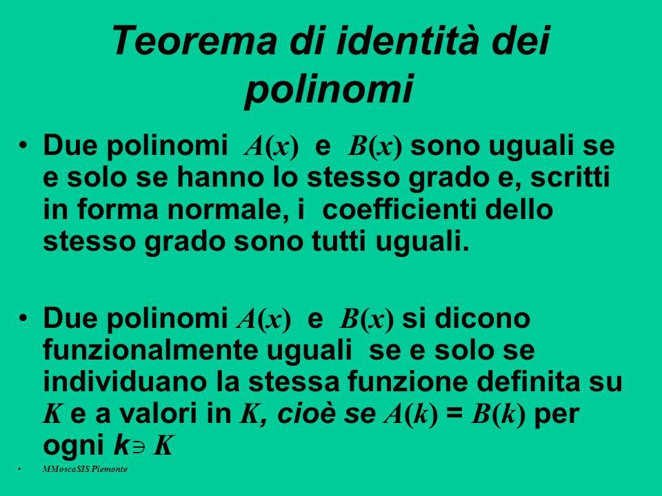 Teorema di identità dei polinomi Due polinomi A(x) e B(x) sono uguali se e solo se hanno lo stesso grado e, scritti in forma normale, i coefficienti d