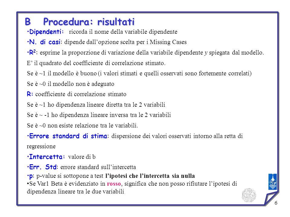7 Risultati Regressione Scatterplot Andamento di tipo lineare Due coefficienti della retta di regressione Test di ipotesi: H 0 : i coefficienti della retta sono nulli