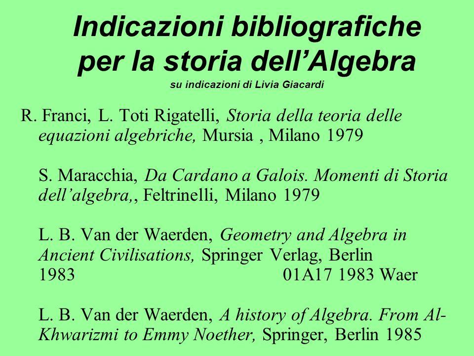 Indicazioni bibliografiche per la storia dellAlgebra su indicazioni di Livia Giacardi R. Franci, L. Toti Rigatelli, Storia della teoria delle equazion
