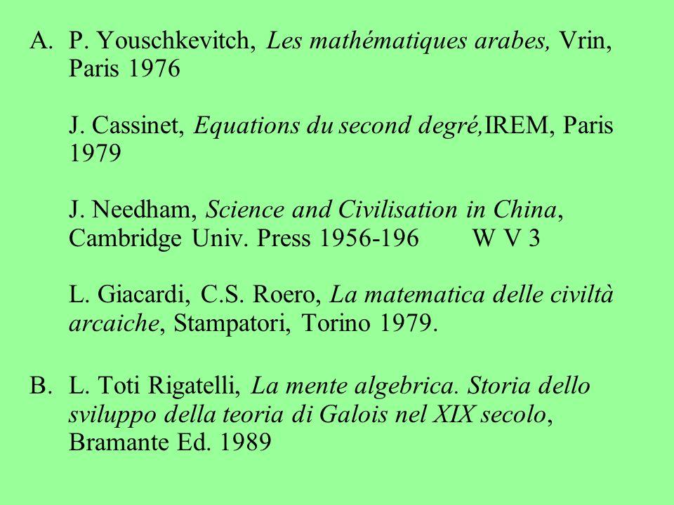 A.P. Youschkevitch, Les mathématiques arabes, Vrin, Paris 1976 J. Cassinet, Equations du second degré,IREM, Paris 1979 J. Needham, Science and Civilis