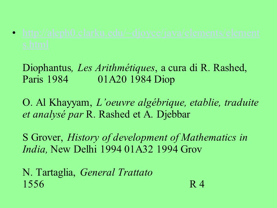 http://aleph0.clarku.edu/~djoyce/java/elements/element s.html Diophantus, Les Arithmétiques, a cura di R. Rashed, Paris 1984 01A20 1984 Diop O. Al Kha