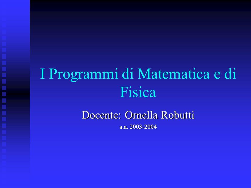 I Programmi di Matematica e di Fisica Docente: Ornella Robutti a.a. 2003-2004