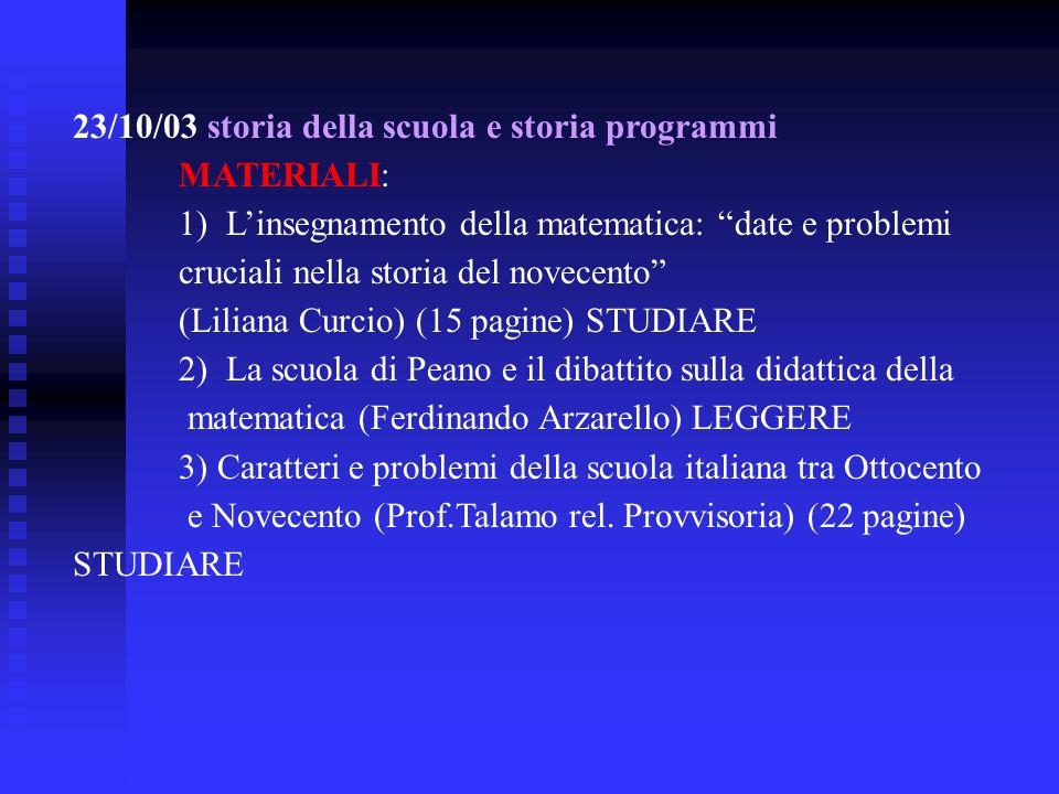 23/10/03 storia della scuola e storia programmi MATERIALI: 1) Linsegnamento della matematica: date e problemi cruciali nella storia del novecento (Lil