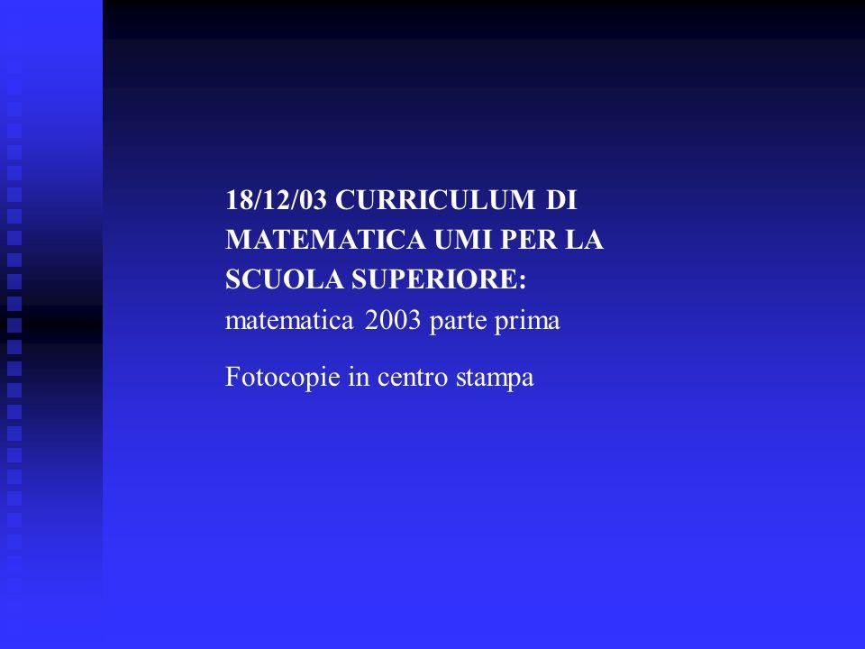 18/12/03 CURRICULUM DI MATEMATICA UMI PER LA SCUOLA SUPERIORE: matematica 2003 parte prima Fotocopie in centro stampa