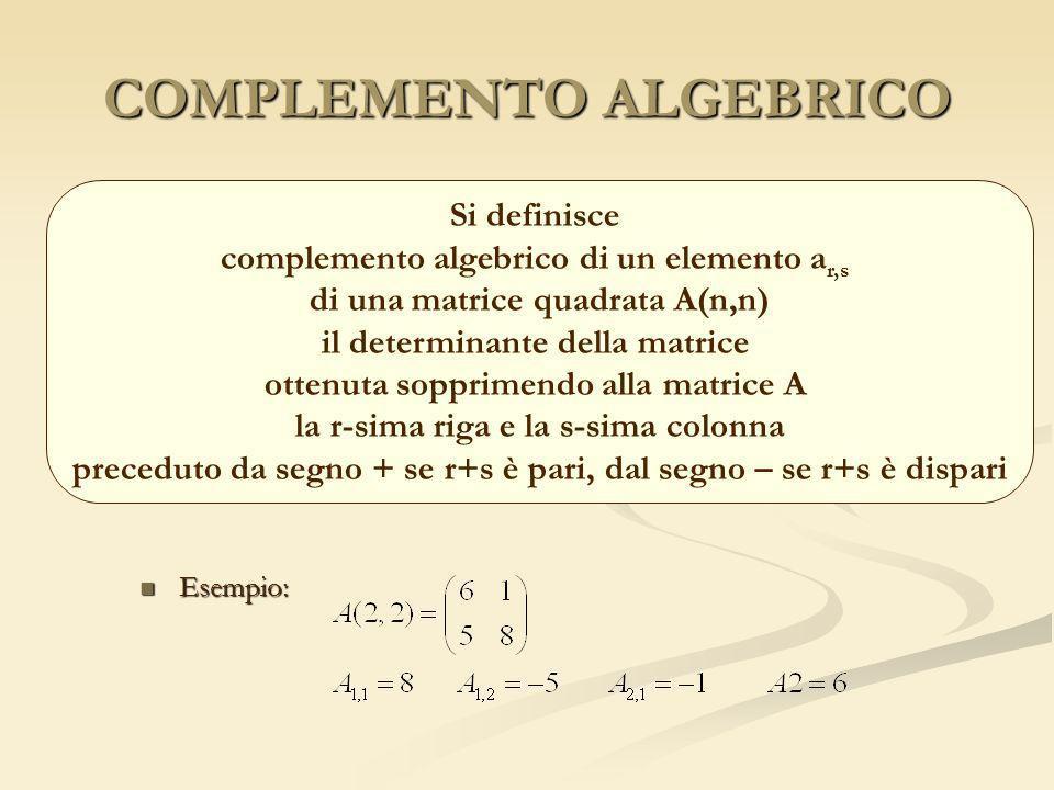 COMPLEMENTO ALGEBRICO Esempio: Esempio: Si definisce complemento algebrico di un elemento a r,s di una matrice quadrata A(n,n) il determinante della m