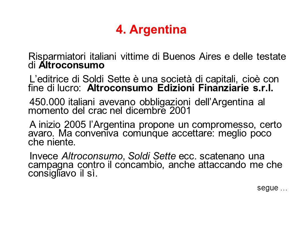 4. Argentina Risparmiatori italiani vittime di Buenos Aires e delle testate di Altroconsumo Leditrice di Soldi Sette è una società di capitali, cioè c