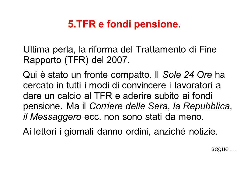 5.TFR e fondi pensione. Ultima perla, la riforma del Trattamento di Fine Rapporto (TFR) del 2007.