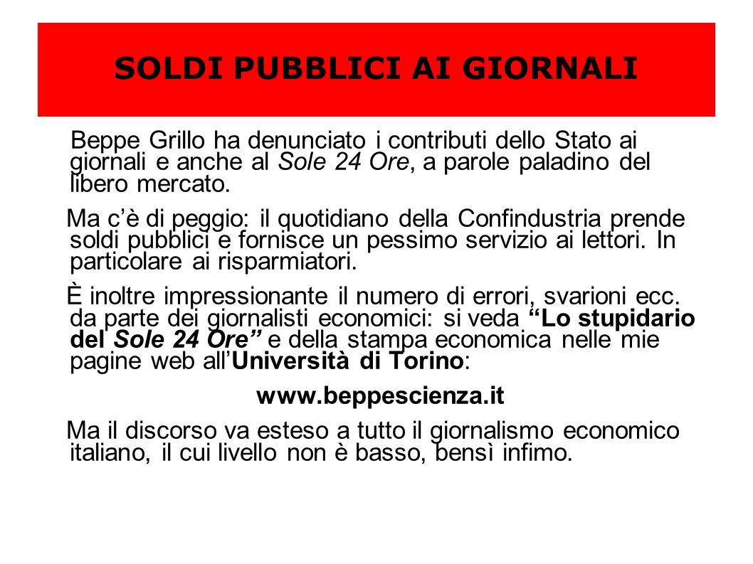 SOLDI PUBBLICI AI GIORNALI Beppe Grillo ha denunciato i contributi dello Stato ai giornali e anche al Sole 24 Ore, a parole paladino del libero mercato.