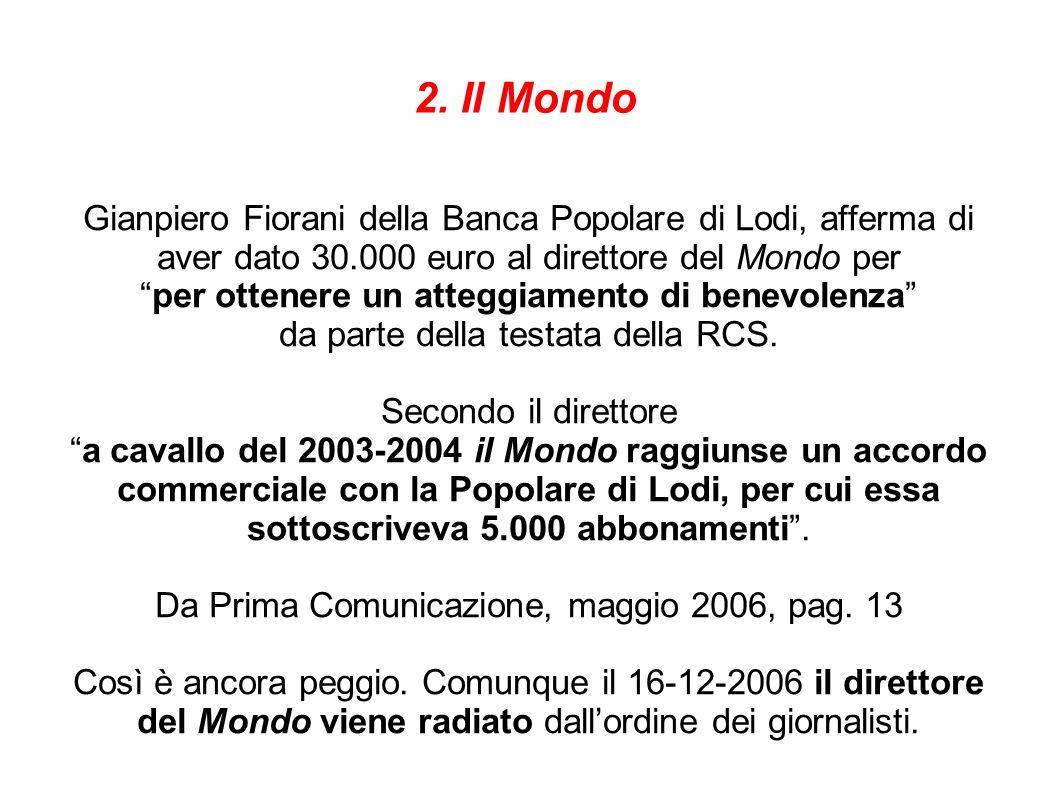 2. Il Mondo Gianpiero Fiorani della Banca Popolare di Lodi, afferma di aver dato 30.000 euro al direttore del Mondo per per ottenere un atteggiamento