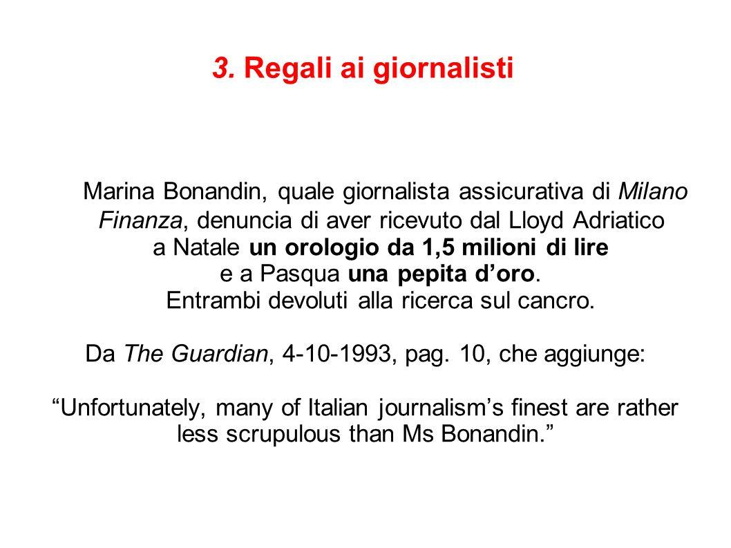 3. Regali ai giornalisti Marina Bonandin, quale giornalista assicurativa di Milano Finanza, denuncia di aver ricevuto dal Lloyd Adriatico a Natale un