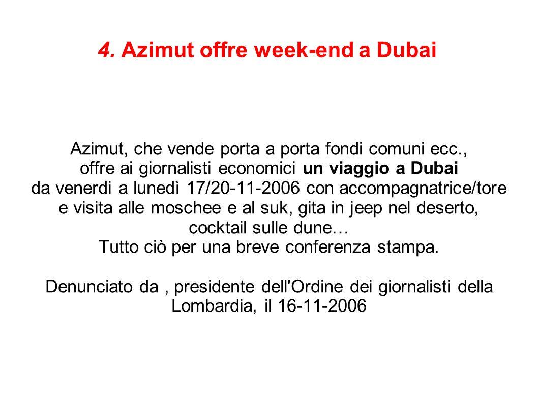 4. Azimut offre week-end a Dubai Azimut, che vende porta a porta fondi comuni ecc., offre ai giornalisti economici un viaggio a Dubai da venerdi a lun