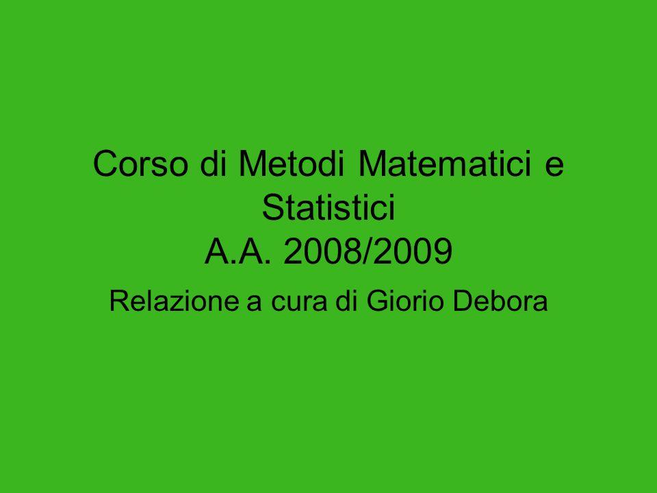 Corso di Metodi Matematici e Statistici A.A. 2008/2009 Relazione a cura di Giorio Debora