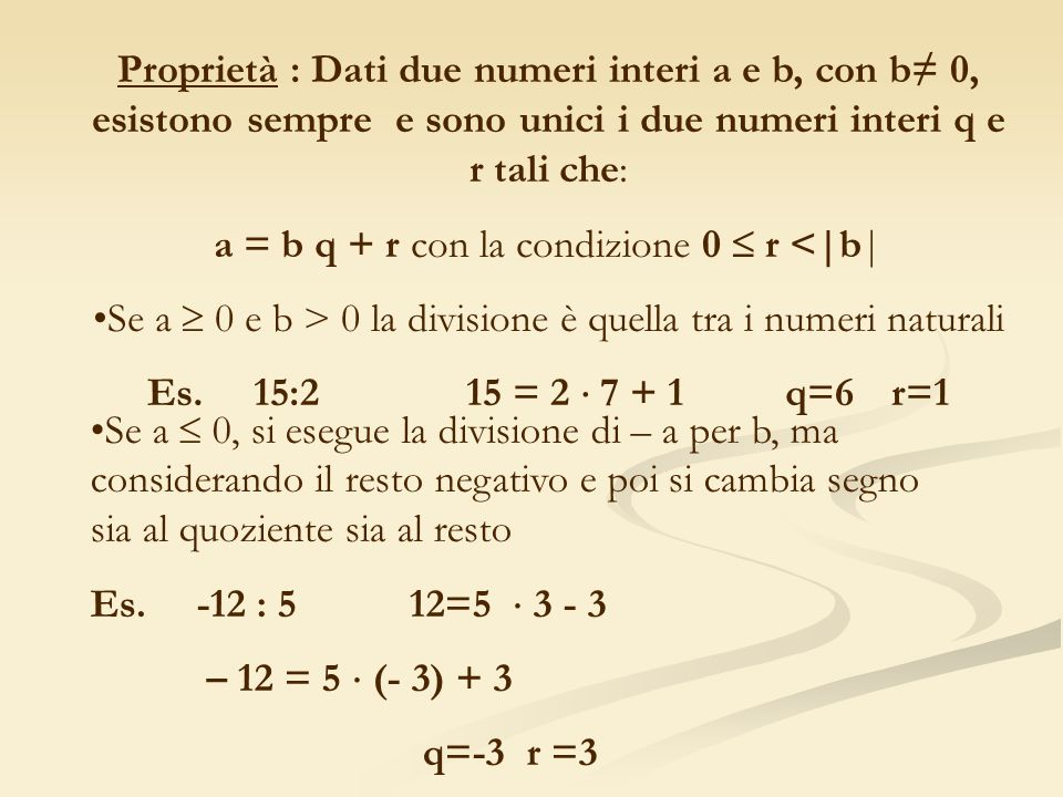 Proprietà : Dati due numeri interi a e b, con b 0, esistono sempre e sono unici i due numeri interi q e r tali che: a = b q + r con la condizione 0 r