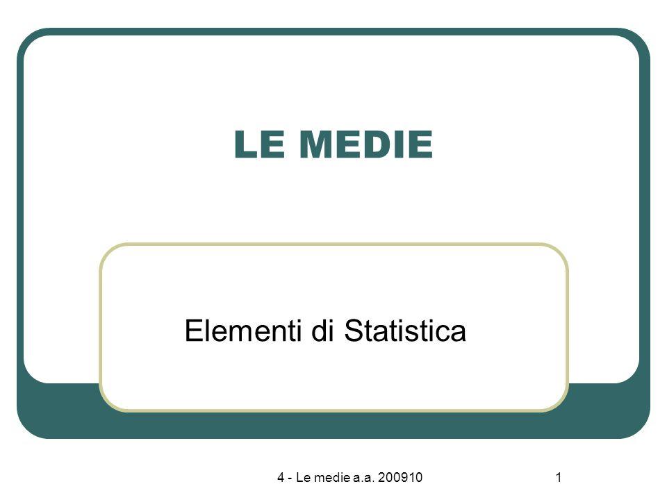 4 - Le medie a.a. 2009101 LE MEDIE Elementi di Statistica
