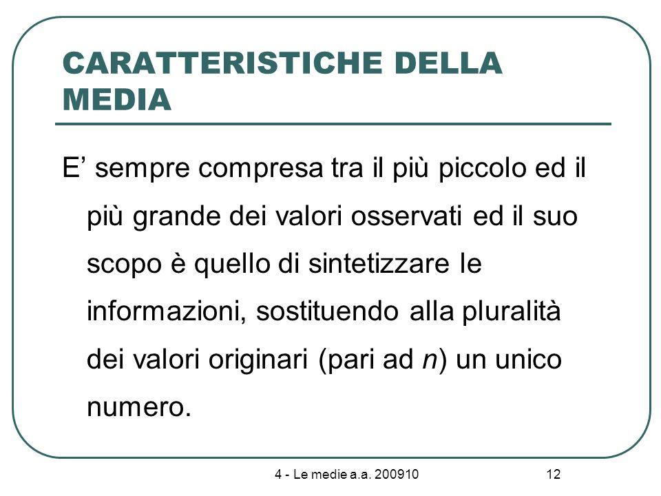 4 - Le medie a.a. 200910 12 CARATTERISTICHE DELLA MEDIA E sempre compresa tra il più piccolo ed il più grande dei valori osservati ed il suo scopo è q
