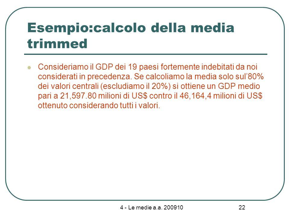 4 - Le medie a.a. 200910 22 Esempio:calcolo della media trimmed Consideriamo il GDP dei 19 paesi fortemente indebitati da noi considerati in precedenz