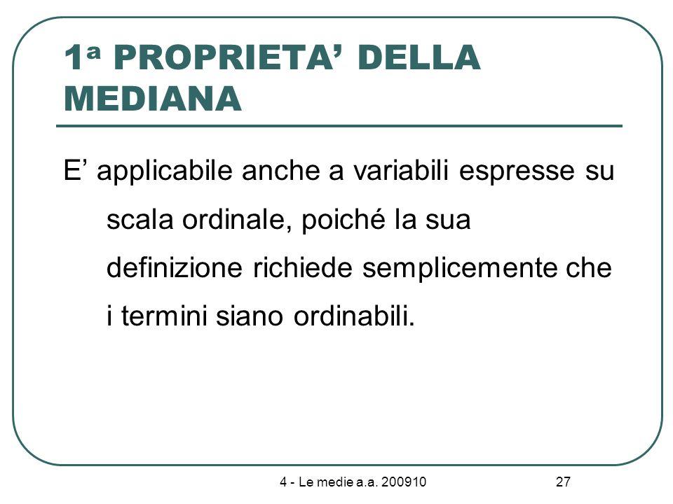 4 - Le medie a.a. 200910 27 1 a PROPRIETA DELLA MEDIANA E applicabile anche a variabili espresse su scala ordinale, poiché la sua definizione richiede