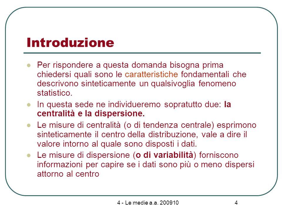 4 - Le medie a.a. 200910 4 Introduzione Per rispondere a questa domanda bisogna prima chiedersi quali sono le caratteristiche fondamentali che descriv