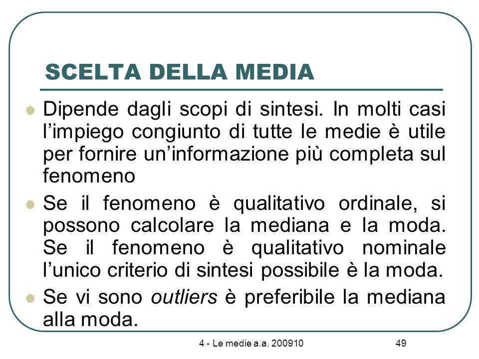 4 - Le medie a.a. 200910 49 SCELTA DELLA MEDIA Dipende dagli scopi di sintesi. In molti casi limpiego congiunto di tutte le medie è utile per fornire