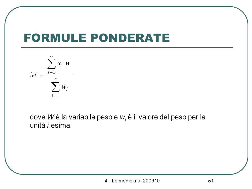 4 - Le medie a.a. 200910 51 FORMULE PONDERATE dove W è la variabile peso e w i è il valore del peso per la unità i-esima.