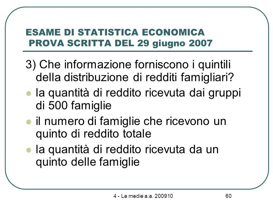 4 - Le medie a.a. 200910 60 ESAME DI STATISTICA ECONOMICA PROVA SCRITTA DEL 29 giugno 2007 3) Che informazione forniscono i quintili della distribuzio
