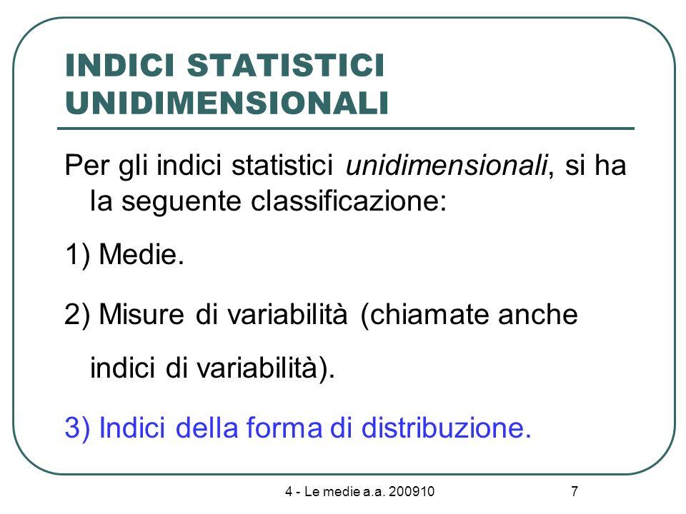 4 - Le medie a.a. 200910 7 INDICI STATISTICI UNIDIMENSIONALI Per gli indici statistici unidimensionali, si ha la seguente classificazione: 1) Medie. 2