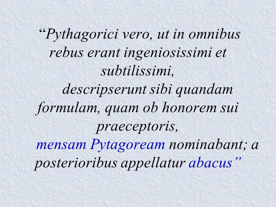 Pythagorici vero, ut in omnibus rebus erant ingeniosissimi et subtilissimi, descripserunt sibi quandam formulam, quam ob honorem sui praeceptoris, men